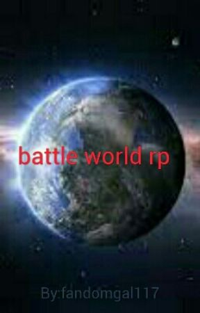 BATTLE WORLD RP  by fandomgal117