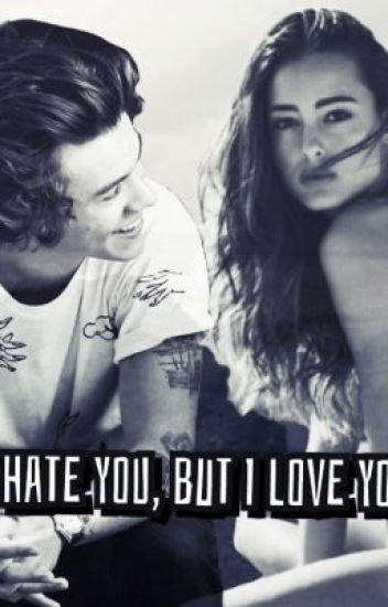 I hate you, But I love you! (Harry Styles)