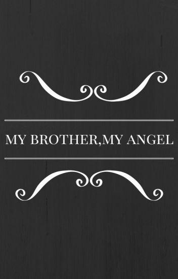 My brother,my angel - Laura Tavet - Wattpad