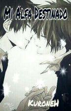 Mi Alfa destinado [yaoi/gay] [OMEGAVERSE] by kuroneH