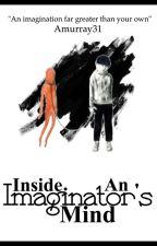 Inside An Imaginator's Mind by Amurray31