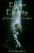 Elusive Eternity by WoodNymphWarrior