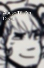 Abuse Till I'm Dead by Evilwolfprincess11
