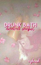 DRUNK BATH || ONESHOT by GOLESMEL