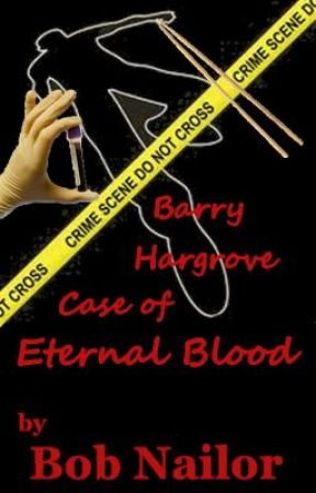Barry Hargrove & The Case of Eternal Blood by BobNailorAuthor