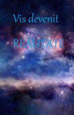 Vis devenit realitate by BettyIaurum