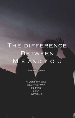 The Difference Between You and Me by average_mind