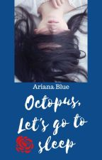 Octopus, let's go to sleep. by Ari-Blue