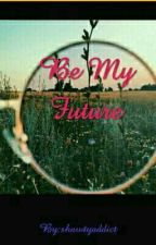 Be My Future by shawtyaddict