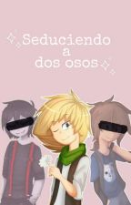 ||『 Seduciendo a Dos Osos 』 || #GOLDDY #FNAFHS by Tenderwp