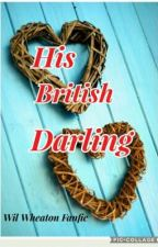 His British Darling// Wil Wheaton Fanfic(On hold) by RetroWriter01