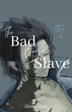 The Bad Boy's Slave 「Gruvia FanFic」 by Insanu_Chan3525
