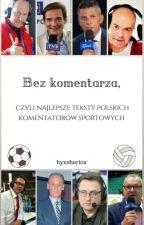 Bez komentarza, czyli najlepsze teksty polskich komentatorów sportowych  by xsheriox