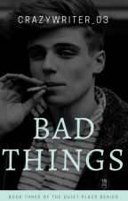 Bad Things by crazywriter_03