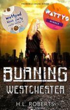 Burning Westchester (WATTYS 2017 SHORTLIST) by HL_Roberts