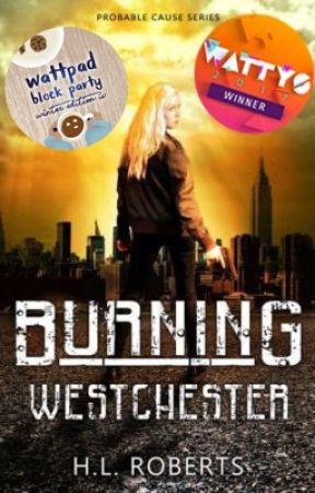 Burning Westchester (WATTPAD VERSION) by HL_Roberts