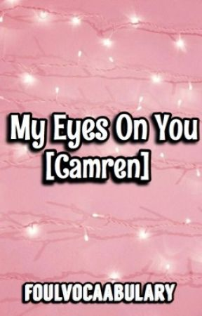 My Eyes On You||CAMREN|| by foulvocaabulary