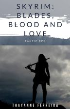 Skyrim: blades, blood and love by _mermazing