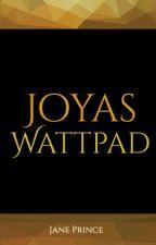 Joyas Wattpad by JanePrince394