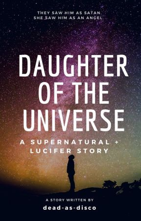 Daughter of the Universe // [SPN + Lucifer] by dead-as-disco