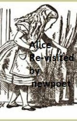 Alice Re-Visited by newpoet by newpoet