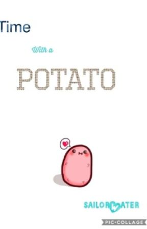 Time with a potato by sailorWater