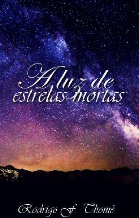 A Luz de Estrelas Mortas by RodrigoFerreira824