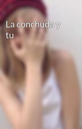 La conchuda y tu by Cavamalu