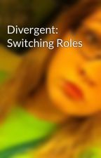 Divergent: Switching Roles by kerby231
