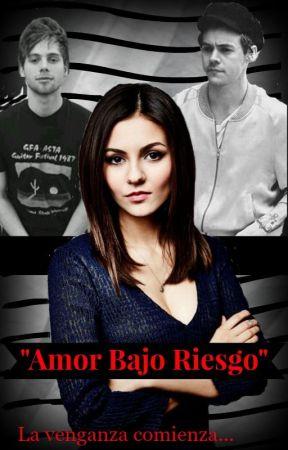 """Amor Bajo Riesgo"" La venganza comienza... by yadhira_MC77"