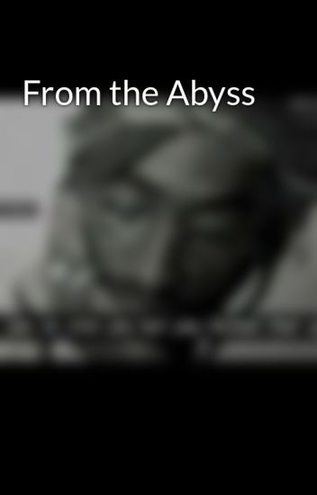 From the Abyss