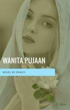 Wanita Pujaan by Enniyy