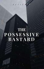 The Possessive Bastard by desschya