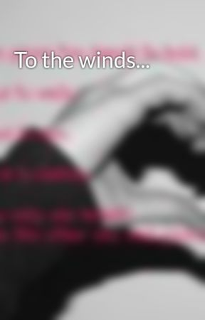 To the winds... by Whybothercaring
