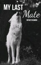My Last Mate | InfiniteYasmine🐺✔️ by InfiniteYasmine