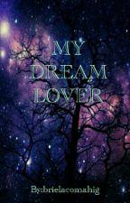 MY DREAM LOVER by Chosen_one24