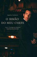 O Irmão do meu Chefe/Livro 1/ Triologia do mistério by LiangelMorena
