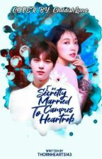 I'm Secretly Married to Campus Heartrob  ( COMPLETED ) by thornHearts143