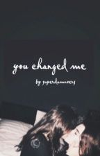 You Changed Me (EDITING) by camrenislyfe96