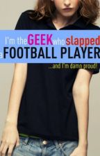 I'm The Geek Who Slapped A Football Player. by Pearlie