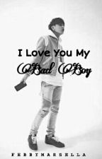 I Love You My Bad Boy by FebbyMarsella