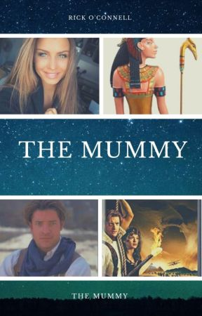 The Mummy (Rick O'Connell Love Story) by SerenaChintalapati