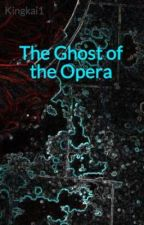 The Ghost of the Opera by Kingkai1