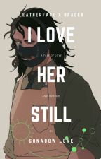 I Love Her Still A Leatherface X Reader Story by Elfenliedlucy