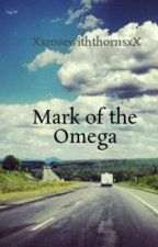 Mark of the Omega by XxrosewiththornsxX