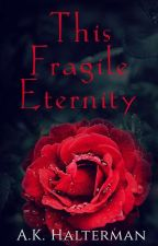 This Fragile Eternity by Thebloodygrimmreaper