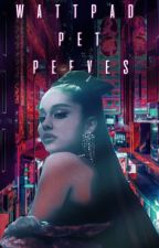 Wattpad Pet Peeves by -killurs