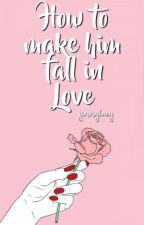 How To Make Him Fall In Love by jennylucy