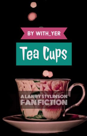 Tea Cups ( A Larry Stylinson Fan Fiction) by With_yer