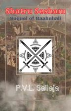 Shatru Sesham: Sequel of Baahubali by shailajapvl